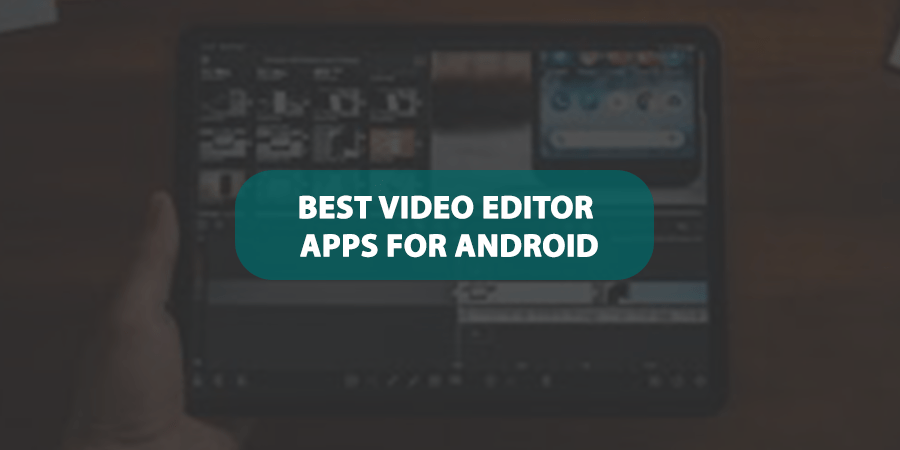 Best Video Editor Apps For Android Without Watermark