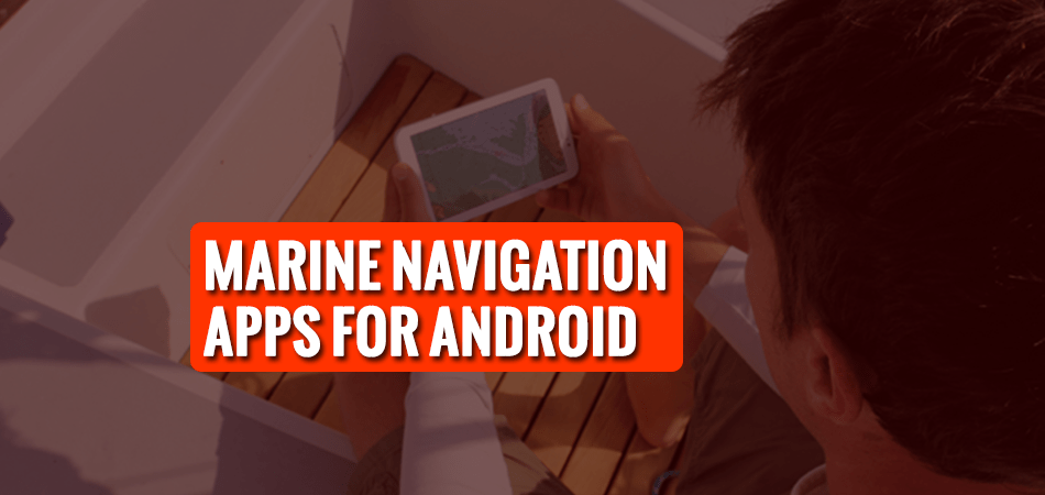 marine navigation apps for android
